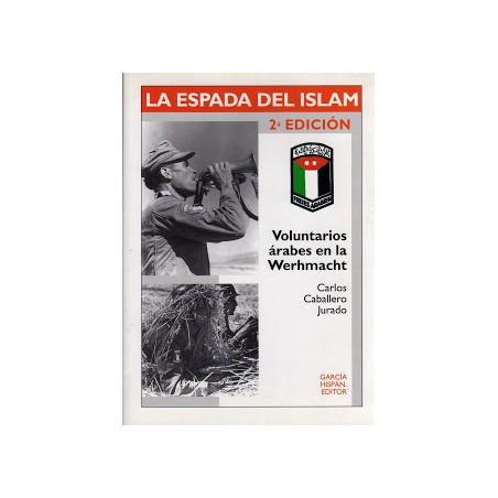 LA ESPADA DEL ISLAM. VOLUNTARIOS ÁRABES EN LA WEHRMACHT.