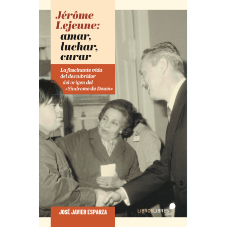 Jérôme Lejeune: luchar, amar, curar