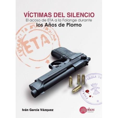 Víctimas del silencio. El acoso de ETA a la Falange durante los Años de Plomo