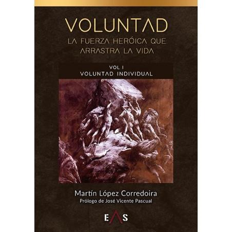 Voluntad: La fuerza heroica que arrastra la vida Volumen I