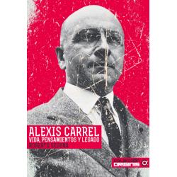 Alexis Carrel. Vida,...