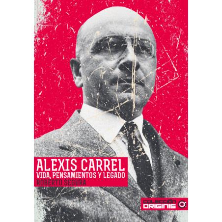 Alexis Carrel. Vida, pensamientos y legado.