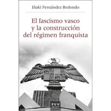 EL FASCISMO VASCO Y LA CONSTRUCCIÓN DEL REGIMEN FRANQUISTA, 1933- 1945