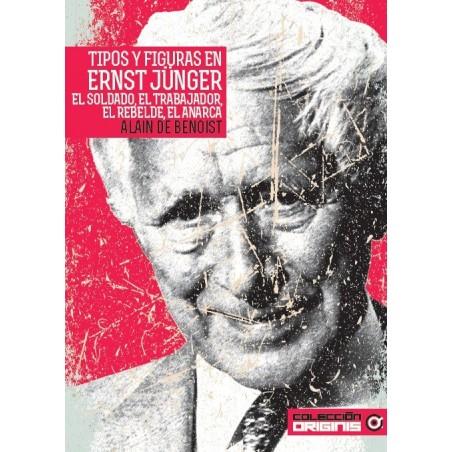 Tipos y figuras en Ernst Jünger. El soldado, el trabajador, el rebelde, el anarca
