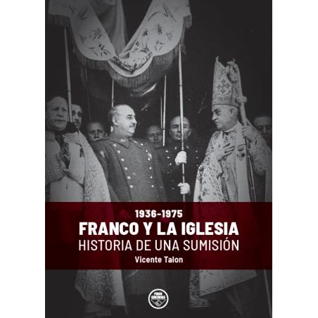 Franco y la Iglesia, historia de una sumisión (1936-1975)
