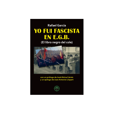 YO FUI FASCISTA EN E.G.B. (El libro negro del cole)