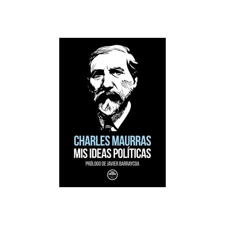 MIS IDEAS POLÍTICAS DE CHARLES MAURRAS