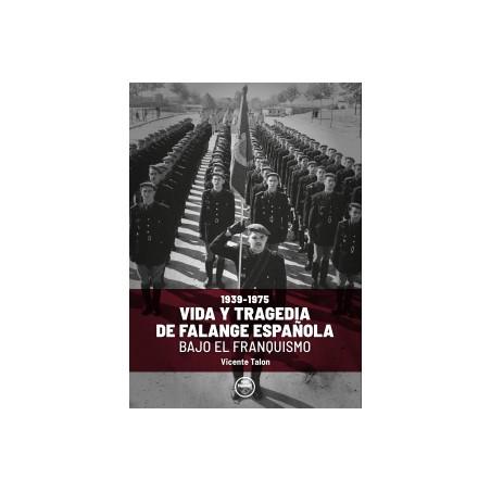 VIDA Y TRAGEDIA DE FALANGE ESPAÑOLA BAJO EL FRANQUISMO