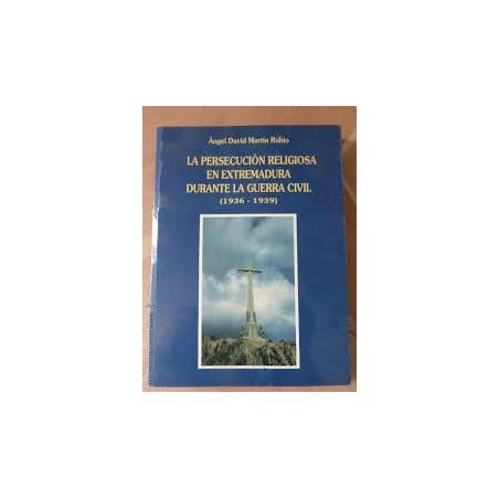 LA PERSECUCIÓN RELIGIOSA EN EXTREMADURA DURANTE LA GUERRA CIVIL (1936-1939)